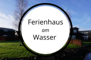 Unser schönes Ferienhaus am Wasser – Urlaub in Friesland (250KM)