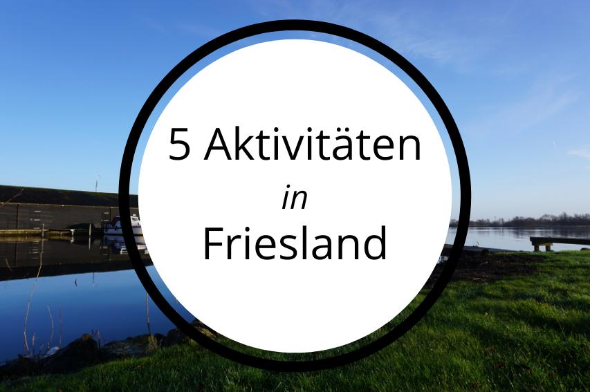 5 Dinge, die du in Friesland machen musst (100KM)