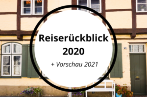 Reiserückblick 2020 und wie es 2021 weitergehen soll