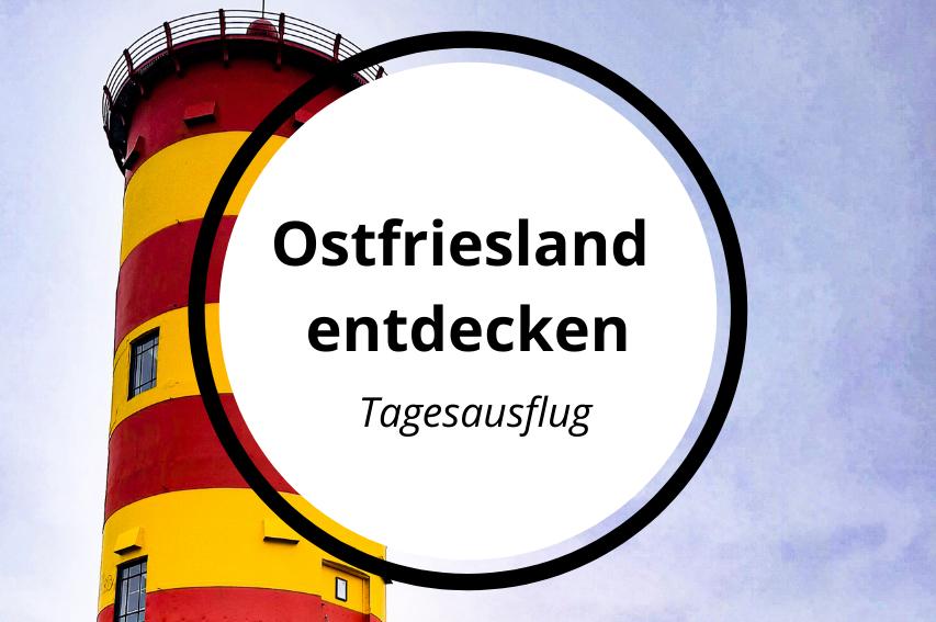 Ostfriesland mal 3 – Vielseitige Ausflüge in der Nordseeregion (100KM)